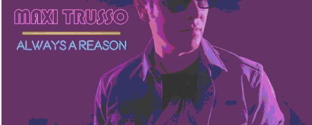 """""""ALWAYS A REASON"""", LO NUEVO DE MAXI TRUSSO"""